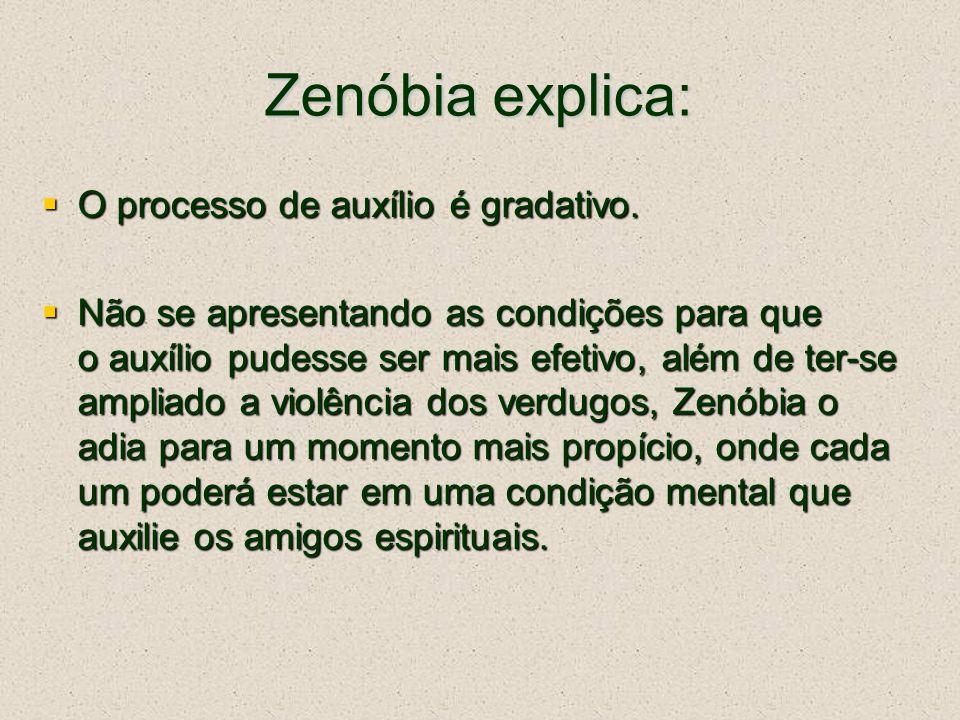 Zenóbia explica: O processo de auxílio é gradativo. O processo de auxílio é gradativo. Não se apresentando as condições para que o auxílio pudesse ser