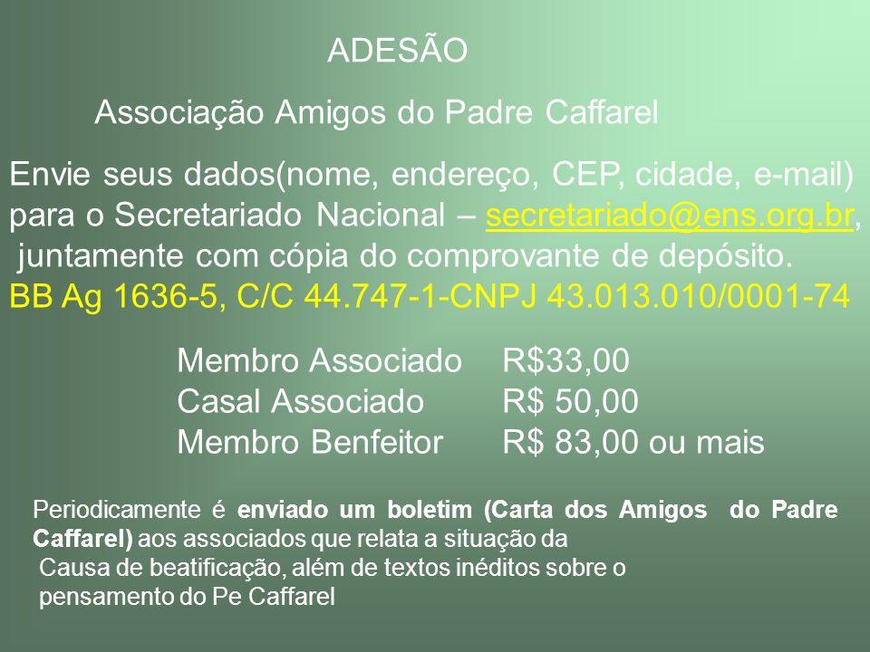 ADESÃO Associação Amigos do Padre Caffarel Envie seus dados(nome, endereço, CEP, cidade, e-mail) para o Secretariado Nacional – secretariado@ens.org.b