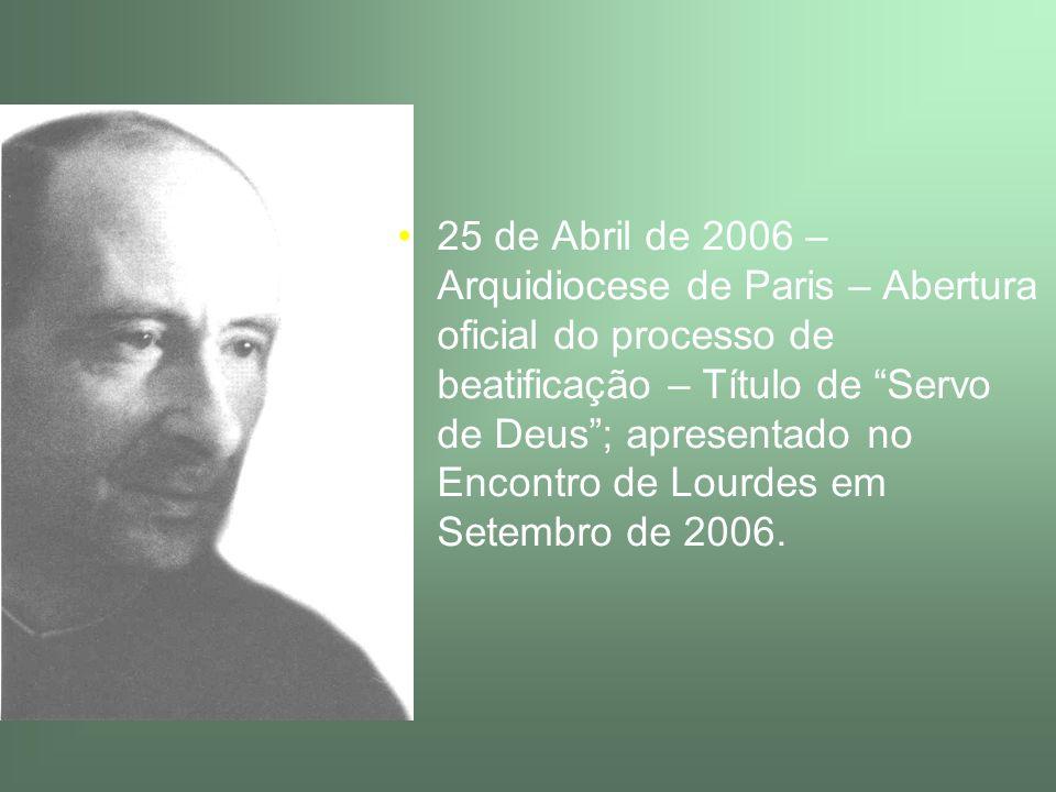 25 de Abril de 2006 – Arquidiocese de Paris – Abertura oficial do processo de beatificação – Título de Servo de Deus; apresentado no Encontro de Lourd