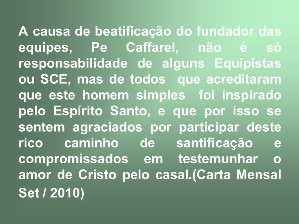 A causa de beatificação do fundador das equipes, Pe Caffarel, não é só responsabilidade de alguns Equipistas ou SCE, mas de todos que acreditaram que