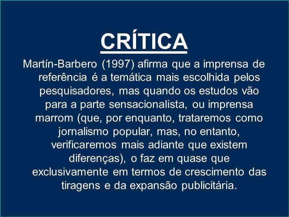 CRÍTICA Martín-Barbero (1997) afirma que a imprensa de referência é a temática mais escolhida pelos pesquisadores, mas quando os estudos vão para a pa