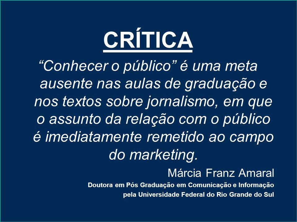 CRÍTICA Conhecer o público é uma meta ausente nas aulas de graduação e nos textos sobre jornalismo, em que o assunto da relação com o público é imedia