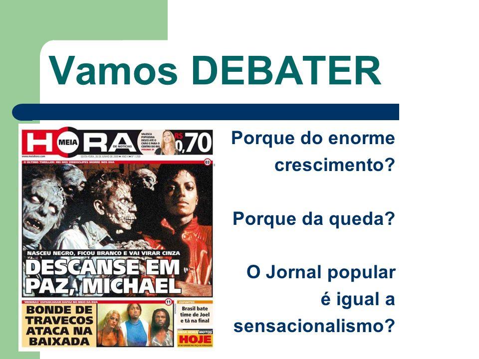 Vamos DEBATER Porque do enorme crescimento? Porque da queda? O Jornal popular é igual a sensacionalismo?