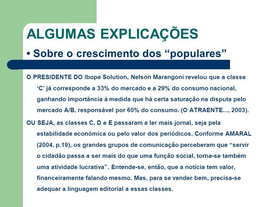 ALGUMAS EXPLICAÇÕES Sobre o crescimento dos populares O PRESIDENTE DO Ibope Solution, Nelson Marangoni revelou que a classe C já corresponde a 33% do