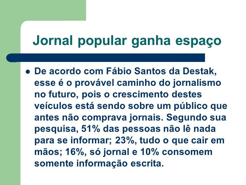 Jornal popular ganha espaço De acordo com Fábio Santos da Destak, esse é o provável caminho do jornalismo no futuro, pois o crescimento destes veículo