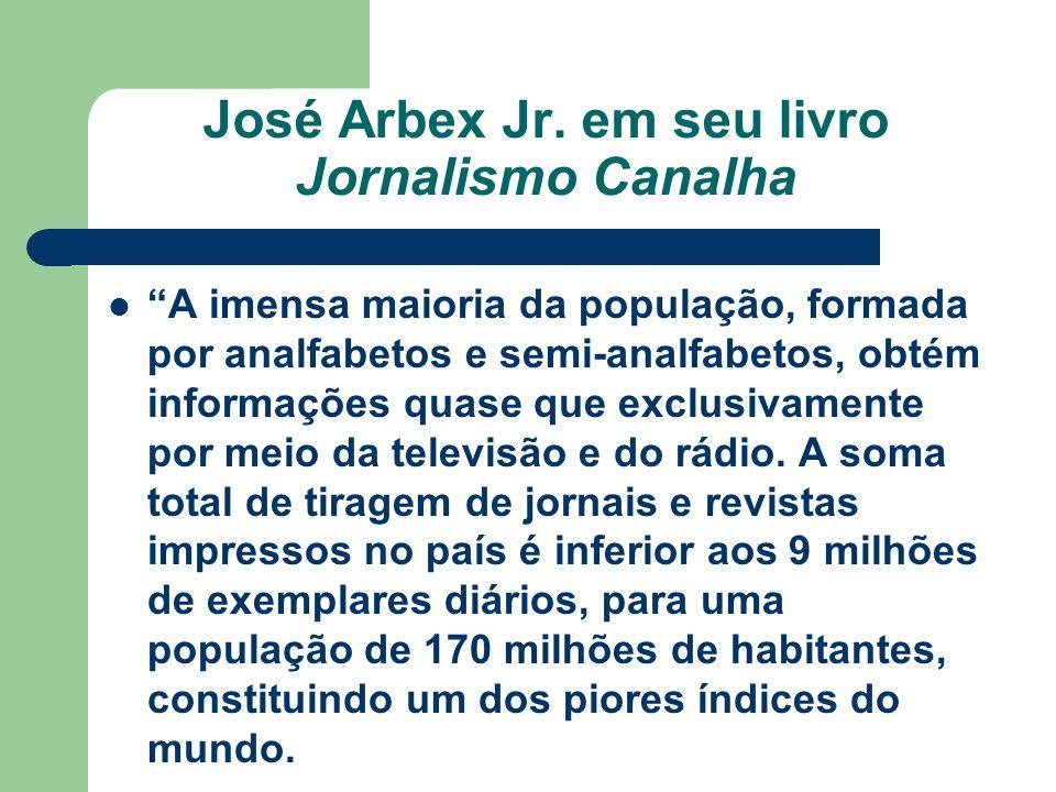 José Arbex Jr. em seu livro Jornalismo Canalha A imensa maioria da população, formada por analfabetos e semi-analfabetos, obtém informações quase que