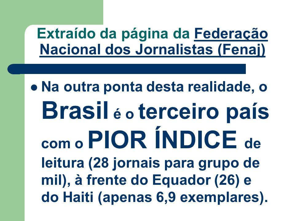 Extraído da página da Federação Nacional dos Jornalistas (Fenaj)Federação Nacional dos Jornalistas (Fenaj) Na outra ponta desta realidade, o Brasil é