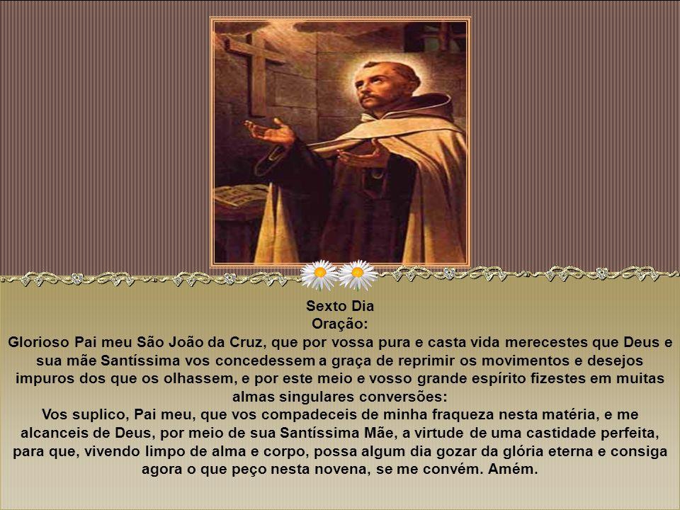Quinto Dia Oração: Glorioso Pai meu São João da Cruz, que pelo grande poder que vos concedeu o Senhor sobre os demônios, e pelos muitos que expelistes