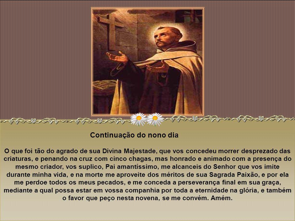 Nono Dia Oração: Amável e excelso Pai meu São João da Cruz, que, por imitar a nosso Divino Redentor, renunciastes até na morte os alívios e consolos,