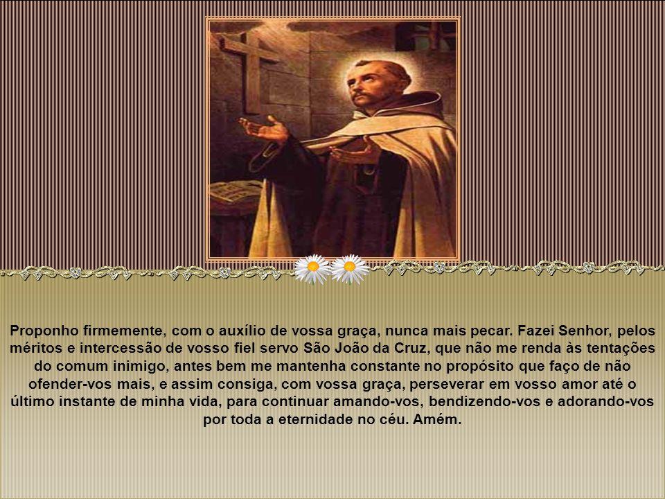 Ato de Contrição (para todos os dias) Senhor meu Jesus Cristo, que quisestes tomar forma de servo e nascer de uma Virgem Puríssima, morrendo em uma cr