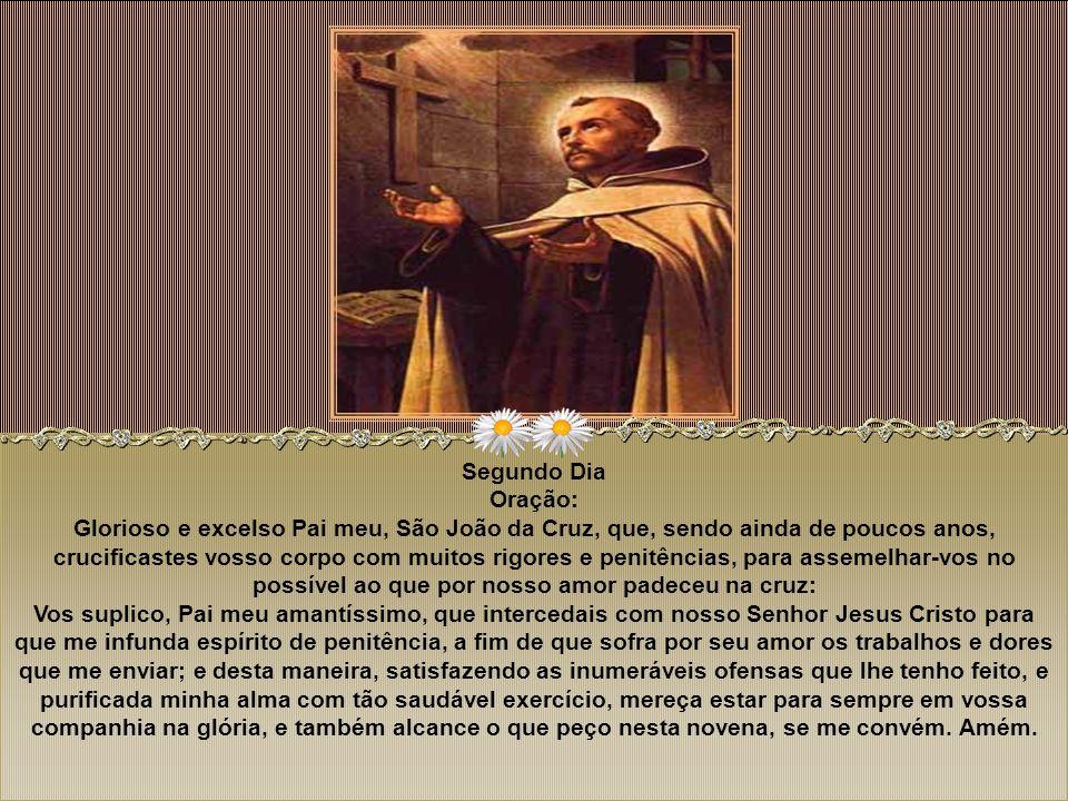 Primeiro Dia Oração: Glorioso São João da Cruz, que desde vossa infância fostes terno amante de Maria Santíssima e da Cruz de seu Santíssimo Filho, me