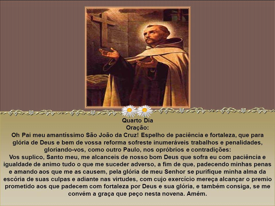 Terceiro Dia Oração: Amantíssimo Pai meu São João da Cruz, que por vossa continua oração merecestes o renome de doutor extático e luz especialíssima p