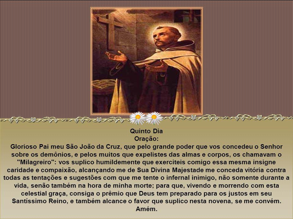 Quarto Dia Oração: Oh Pai meu amantíssimo São João da Cruz! Espelho de paciência e fortaleza, que para glória de Deus e bem de vossa reforma sofreste