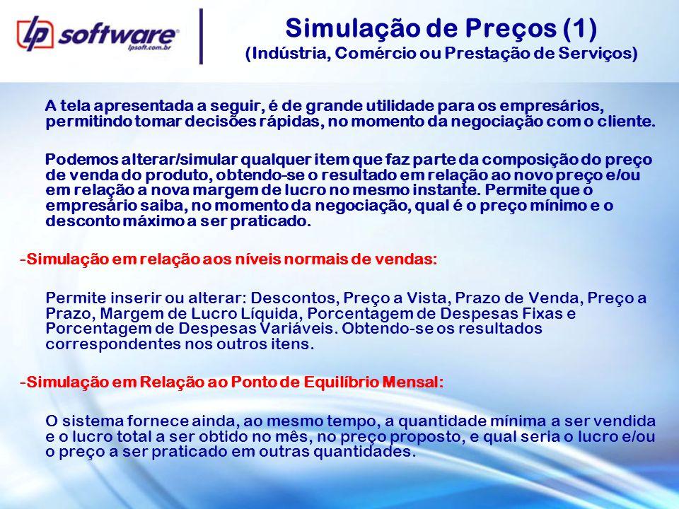 Simulação de Preços (1) (Indústria, Comércio ou Prestação de Serviços) A tela apresentada a seguir, é de grande utilidade para os empresários, permiti