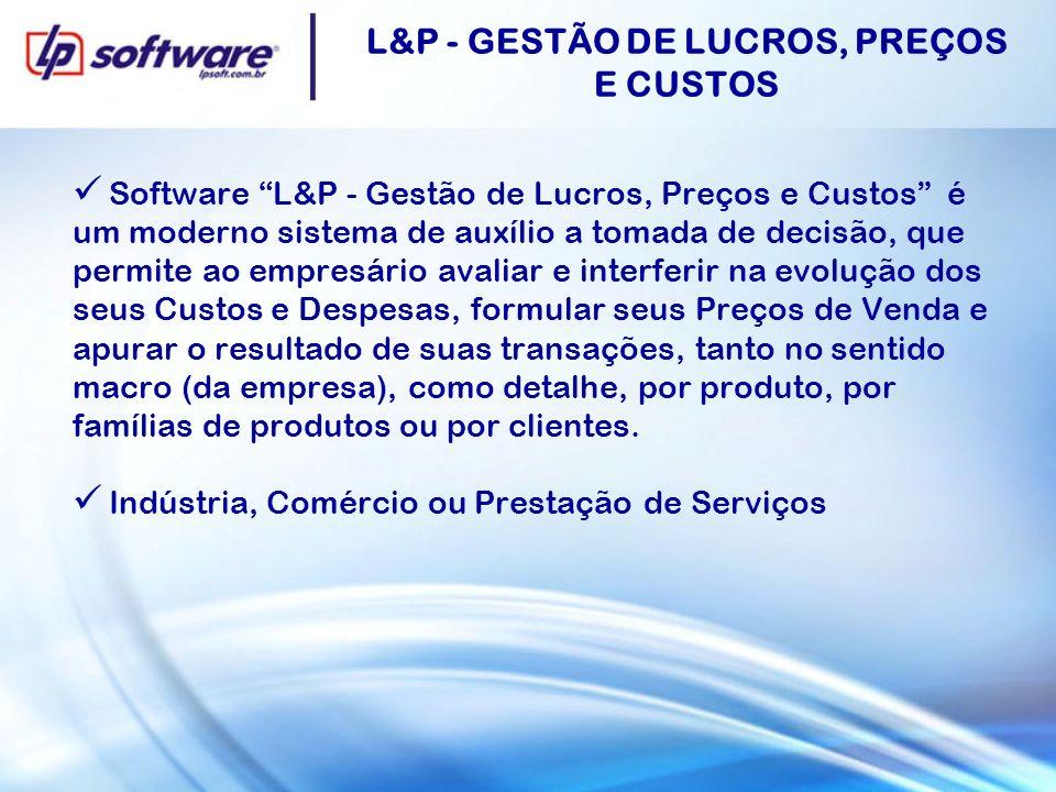L&P - GESTÃO DE LUCROS, PREÇOS E CUSTOS Software L&P - Gestão de Lucros, Preços e Custos é um moderno sistema de auxílio a tomada de decisão, que perm