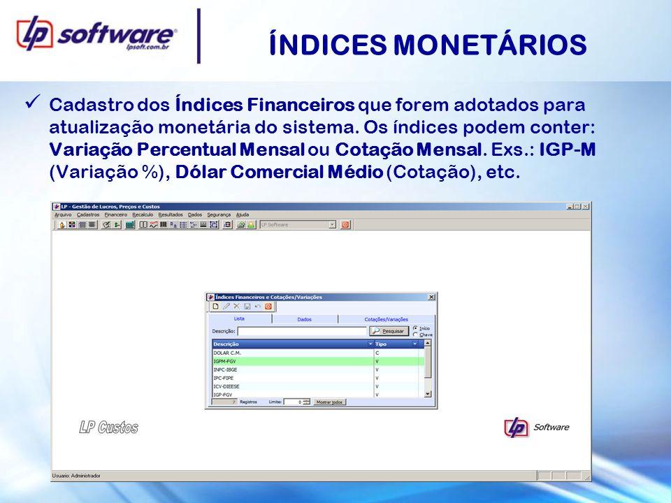 ÍNDICES MONETÁRIOS Cadastro dos Índices Financeiros que forem adotados para atualização monetária do sistema. Os índices podem conter: Variação Percen