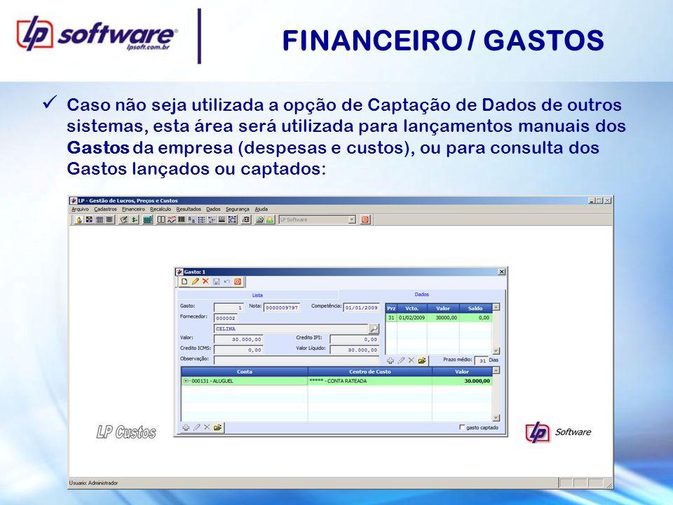 FINANCEIRO / GASTOS Caso não seja utilizada a opção de Captação de Dados de outros sistemas, esta área será utilizada para lançamentos manuais dos Gas