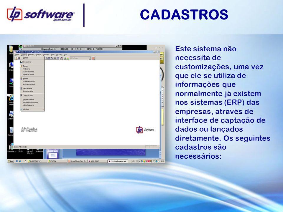 Este sistema não necessita de customizações, uma vez que ele se utiliza de informações que normalmente já existem nos sistemas (ERP) das empresas, através de interface de captação de dados ou lançados diretamente.