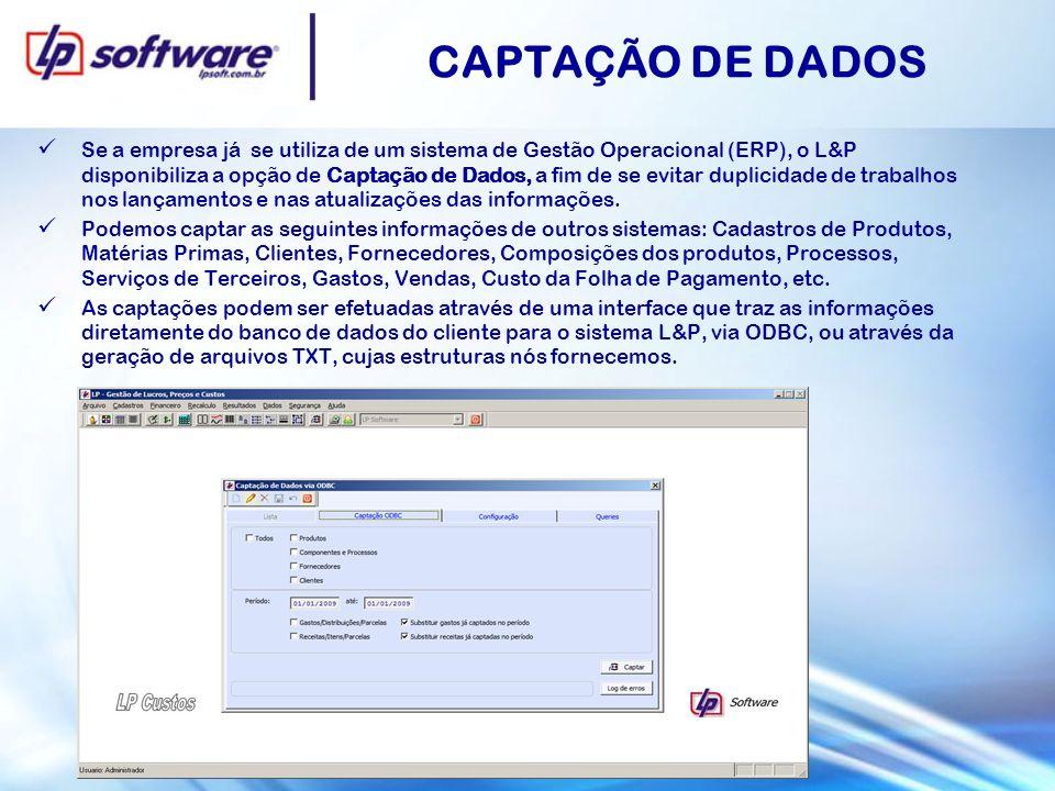 CAPTAÇÃO DE DADOS Se a empresa já se utiliza de um sistema de Gestão Operacional (ERP), o L&P disponibiliza a opção de Captação de Dados, a fim de se evitar duplicidade de trabalhos nos lançamentos e nas atualizações das informações.