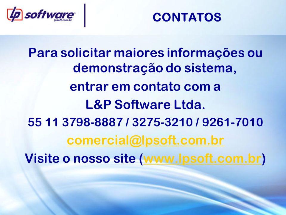 CONTATOS Para solicitar maiores informações ou demonstração do sistema, entrar em contato com a L&P Software Ltda. 55 11 3798-8887 / 3275-3210 / 9261-