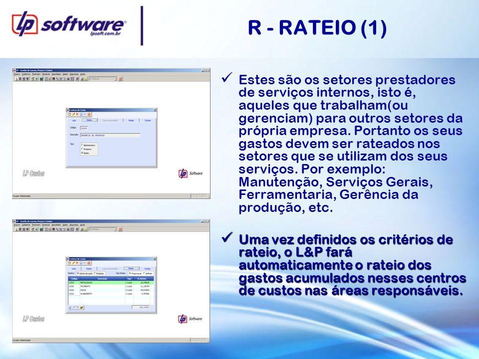 R - RATEIO (1) Estes são os setores prestadores de serviços internos, isto é, aqueles que trabalham(ou gerenciam) para outros setores da própria empresa.