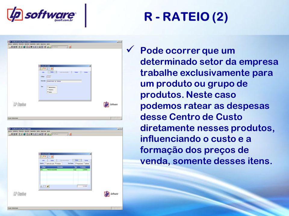 R - RATEIO (2) Pode ocorrer que um determinado setor da empresa trabalhe exclusivamente para um produto ou grupo de produtos. Neste caso podemos ratea