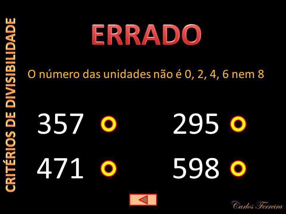 Carlos Ferreira 357 O número das unidades não é 0, 2, 4, 6 nem 8 598 295 471