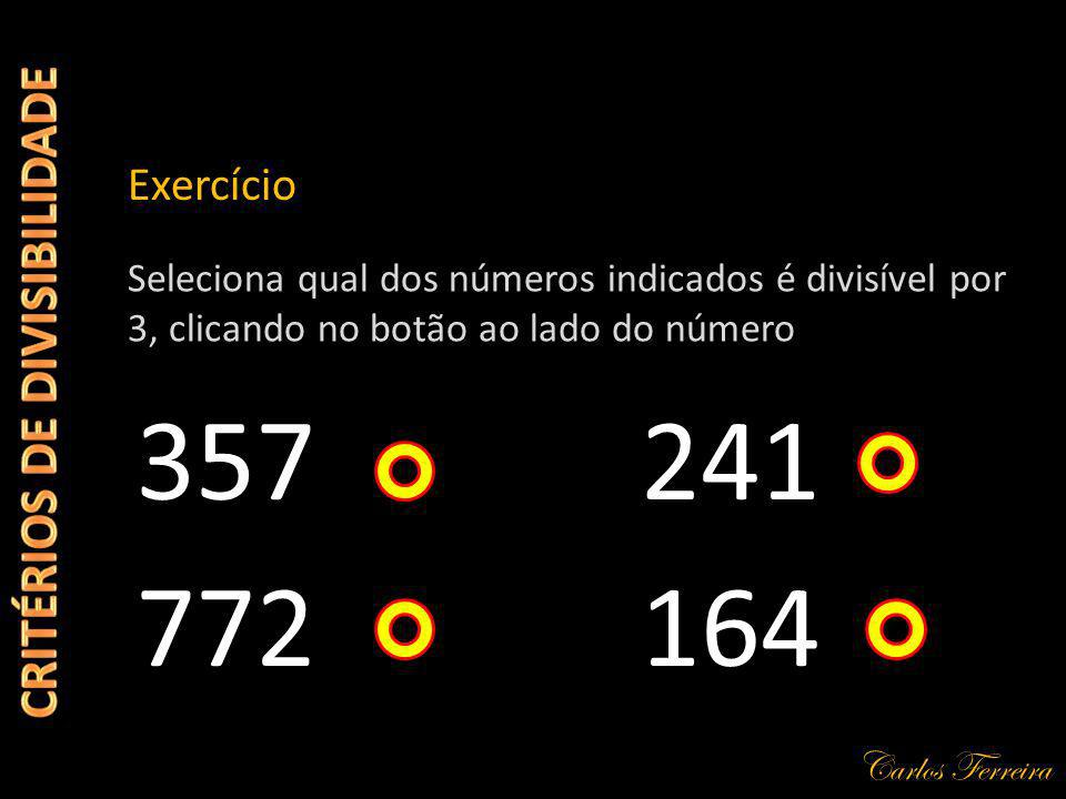 Carlos Ferreira 357 Exercício Seleciona qual dos números indicados é divisível por 3, clicando no botão ao lado do número 164 241 772