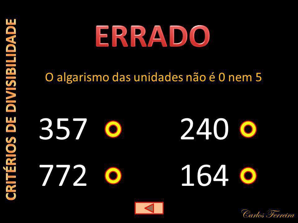 Carlos Ferreira 357 O algarismo das unidades não é 0 nem 5 164 240 772