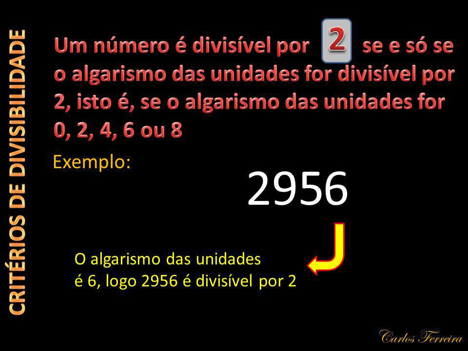 295 Exemplo: 6 O algarismo das unidades é 6, logo 2956 é divisível por 2