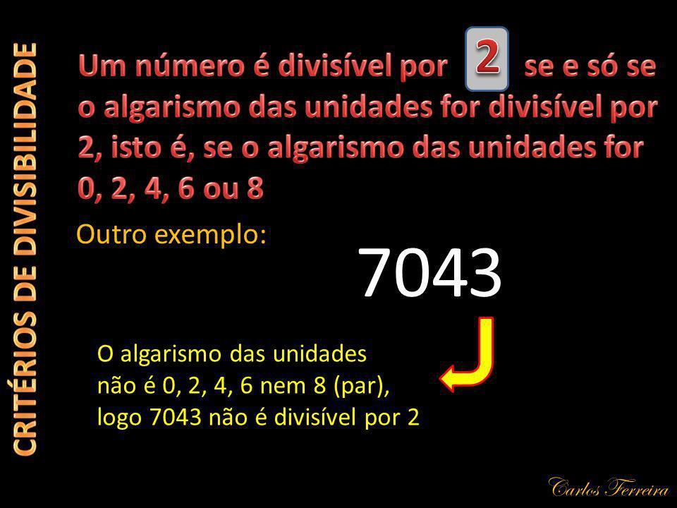Carlos Ferreira 357 A soma dos algarismos 3 + 5 + 7 = 12 é divisível por 3 164 241 772