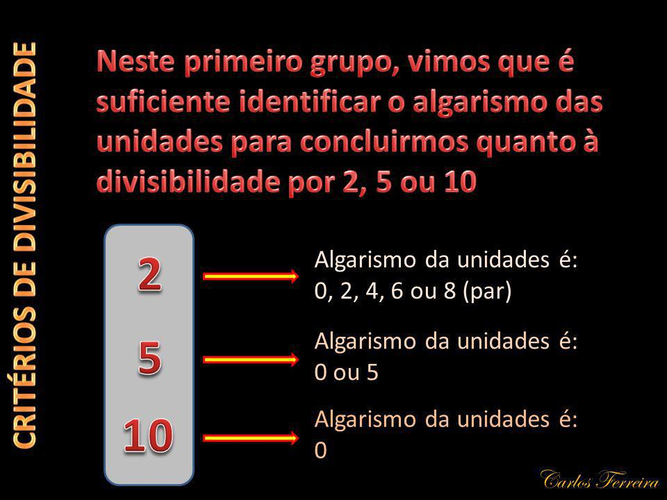 Carlos Ferreira Algarismo da unidades é: 0, 2, 4, 6 ou 8 (par) Algarismo da unidades é: 0 ou 5 Algarismo da unidades é: 0
