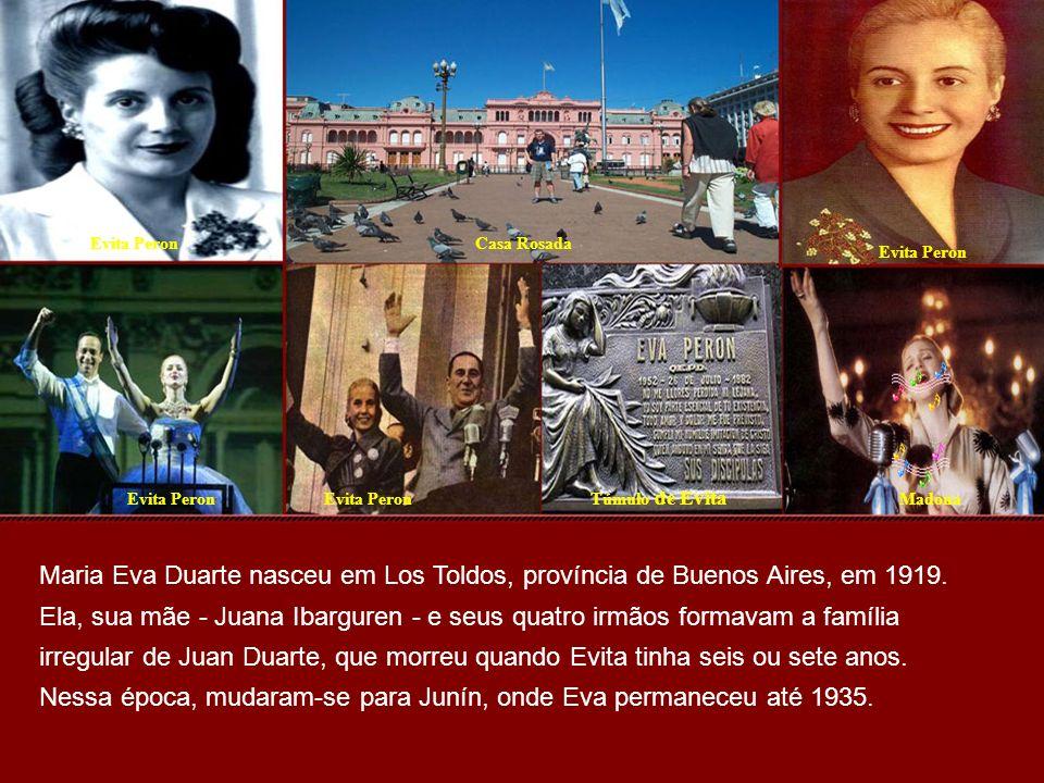 Evita PeronCasa Rosada Evita Peron Madona Túmulo de Evita Maria Eva Duarte nasceu em Los Toldos, província de Buenos Aires, em 1919.
