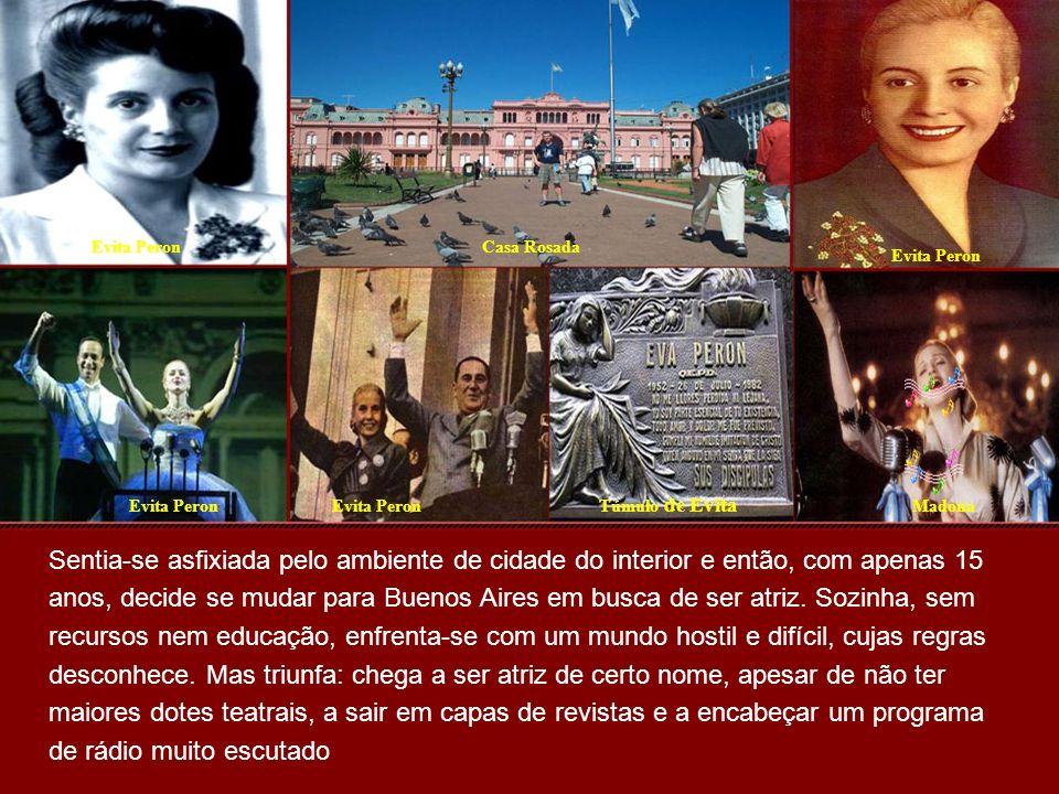 Evita PeronCasa Rosada Evita Peron Madona Túmulo de Evita Sentia-se asfixiada pelo ambiente de cidade do interior e então, com apenas 15 anos, decide se mudar para Buenos Aires em busca de ser atriz.
