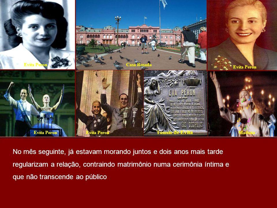 Evita PeronCasa Rosada Evita Peron Madona Túmulo de Evita No mês seguinte, já estavam morando juntos e dois anos mais tarde regularizam a relação, contraindo matrimônio numa cerimônia íntima e que não transcende ao público