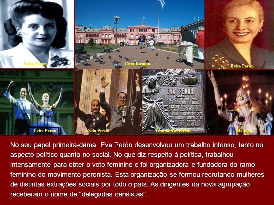 Evita PeronCasa Rosada Evita Peron Madona Túmulo de Evita No seu papel primeira-dama, Eva Perón desenvolveu um trabalho intenso, tanto no aspecto político quanto no social.