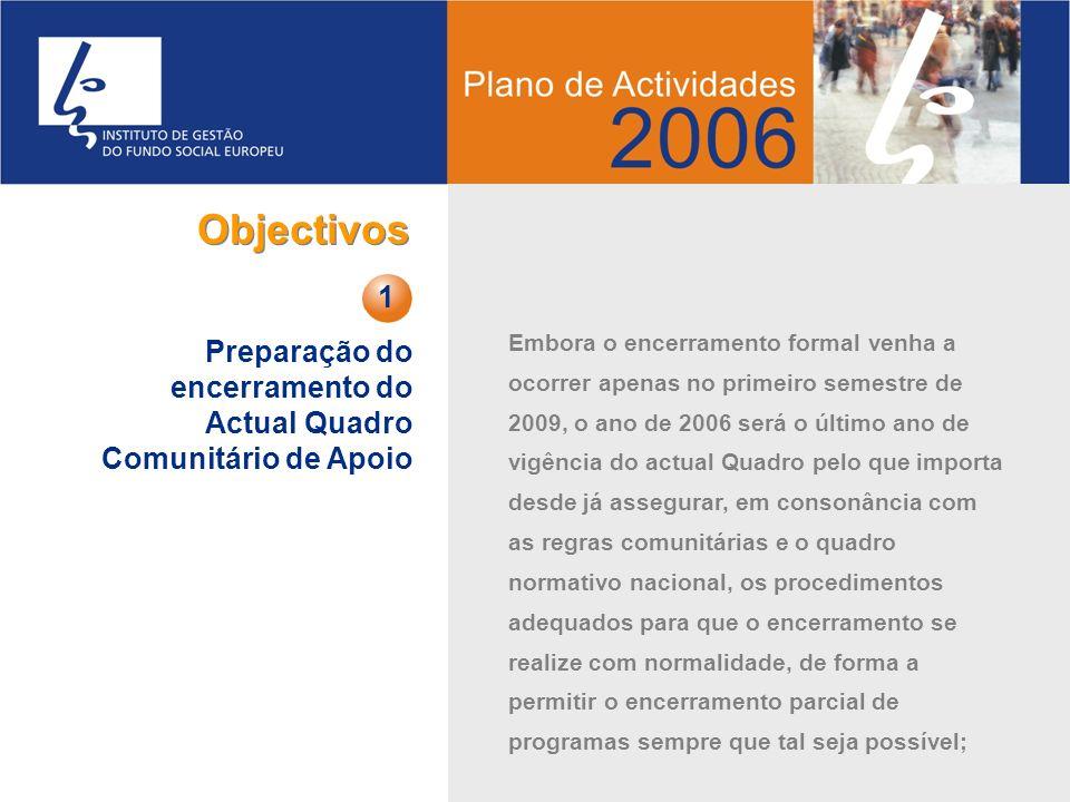 Embora o encerramento formal venha a ocorrer apenas no primeiro semestre de 2009, o ano de 2006 será o último ano de vigência do actual Quadro pelo qu