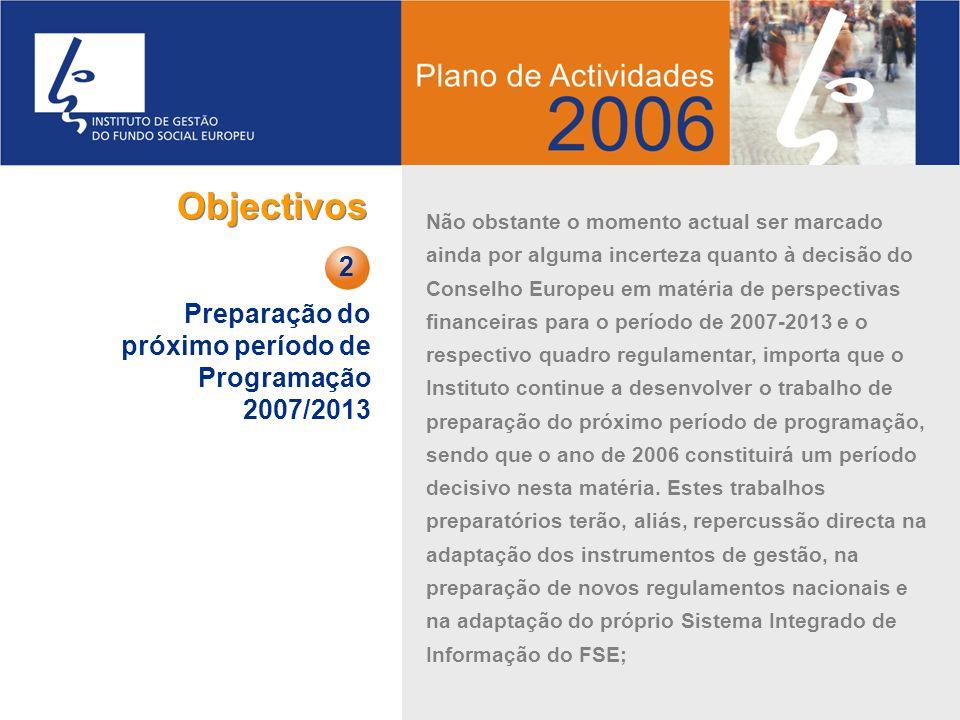 Preparação do próximo período de Programação 2007/2013 2 Objectivos Não obstante o momento actual ser marcado ainda por alguma incerteza quanto à deci