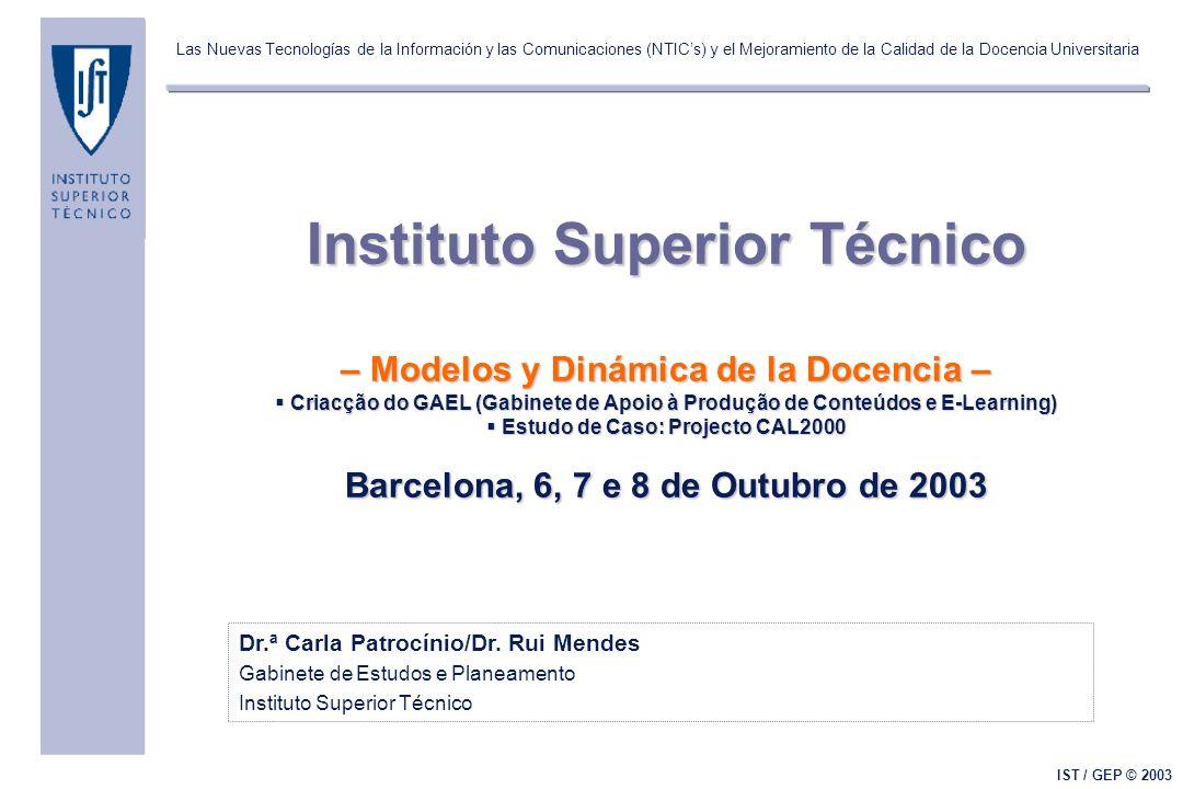 Las Nuevas Tecnologías de la Información y las Comunicaciones (NTICs) y el Mejoramiento de la Calidad de la Docencia Universitaria IST / GEP © 2003 Dr.ª Carla Patrocínio/Dr.