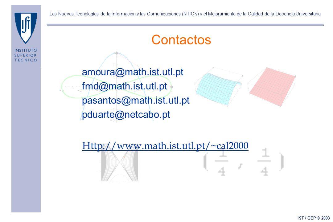 Las Nuevas Tecnologías de la Información y las Comunicaciones (NTICs) y el Mejoramiento de la Calidad de la Docencia Universitaria IST / GEP © 2003 Contactos amoura@math.ist.utl.pt fmd@math.ist.utl.pt pasantos@math.ist.utl.pt pduarte@netcabo.pt Http://www.math.ist.utl.pt/~cal2000