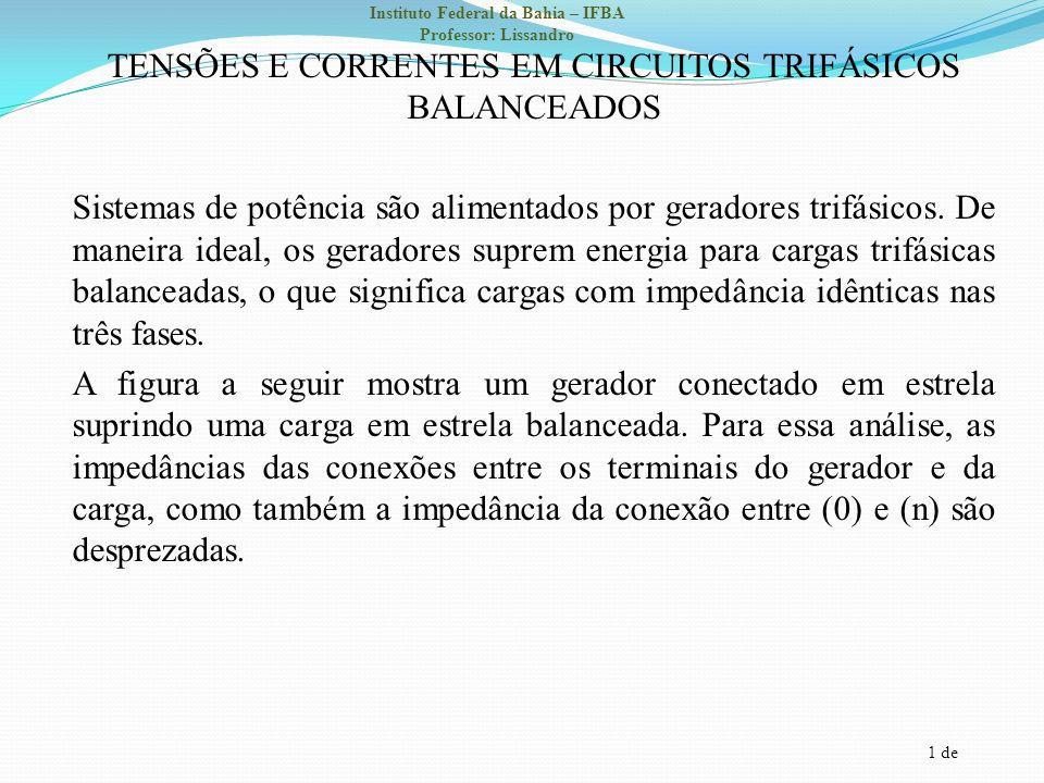 1 de Instituto Federal da Bahia – IFBA Professor: Lissandro TENSÕES E CORRENTES EM CIRCUITOS TRIFÁSICOS BALANCEADOS Sistemas de potência são alimentad