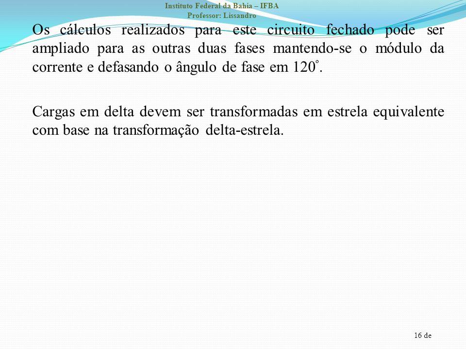 16 de Instituto Federal da Bahia – IFBA Professor: Lissandro Os cálculos realizados para este circuito fechado pode ser ampliado para as outras duas f