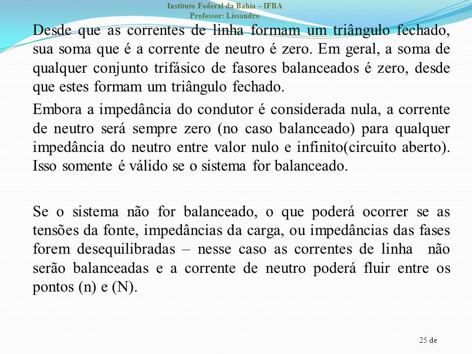 25 de Instituto Federal da Bahia – IFBA Professor: Lissandro Desde que as correntes de linha formam um triângulo fechado, sua soma que é a corrente de