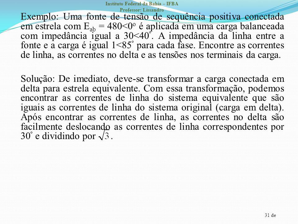 31 de Instituto Federal da Bahia – IFBA Professor: Lissandro Exemplo: Uma fonte de tensão de sequência positiva conectada em estrela com E ab = 480<0