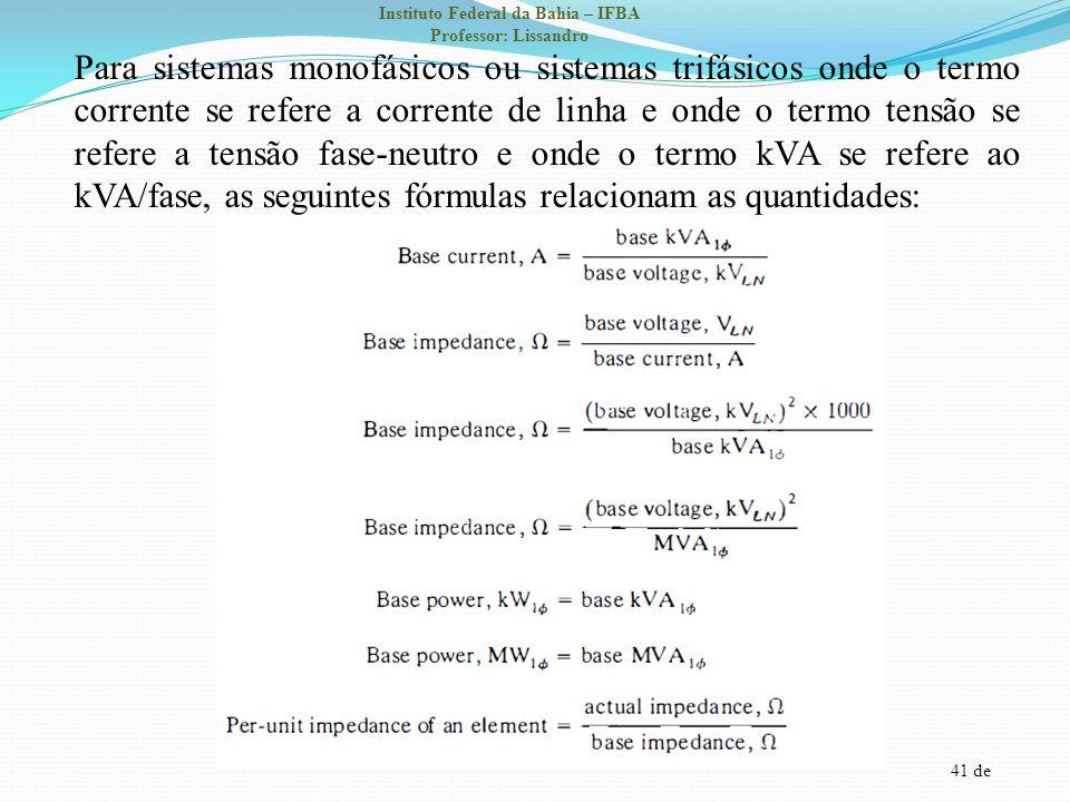 41 de Instituto Federal da Bahia – IFBA Professor: Lissandro Para sistemas monofásicos ou sistemas trifásicos onde o termo corrente se refere a corren