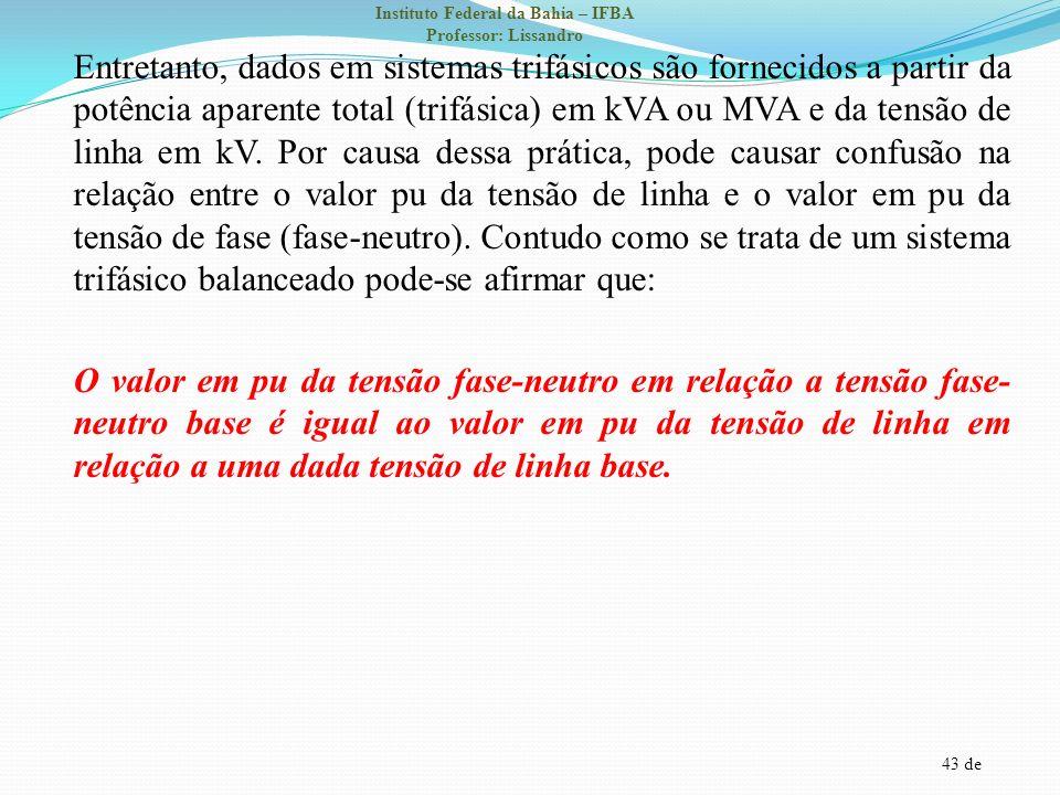 43 de Instituto Federal da Bahia – IFBA Professor: Lissandro Entretanto, dados em sistemas trifásicos são fornecidos a partir da potência aparente tot