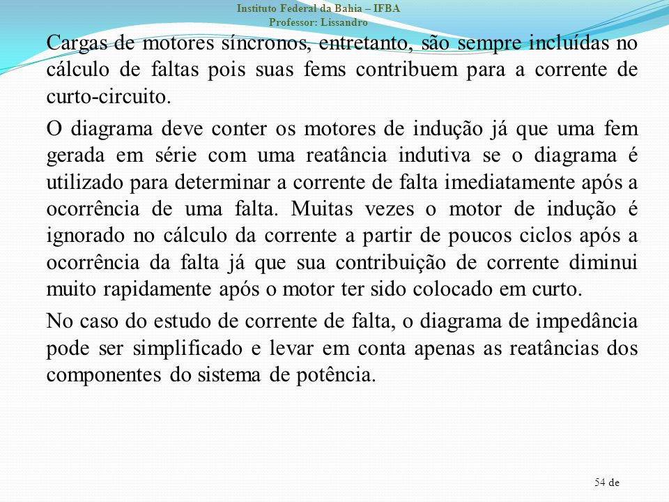 54 de Instituto Federal da Bahia – IFBA Professor: Lissandro Cargas de motores síncronos, entretanto, são sempre incluídas no cálculo de faltas pois s