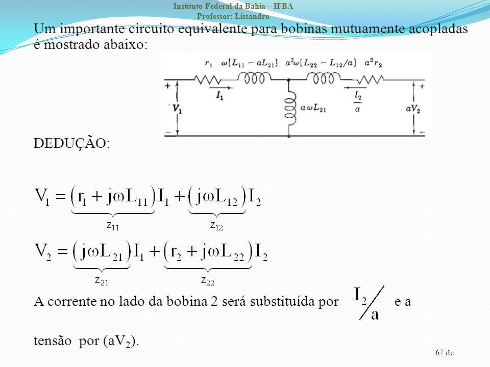 67 de Instituto Federal da Bahia – IFBA Professor: Lissandro Um importante circuito equivalente para bobinas mutuamente acopladas é mostrado abaixo: D