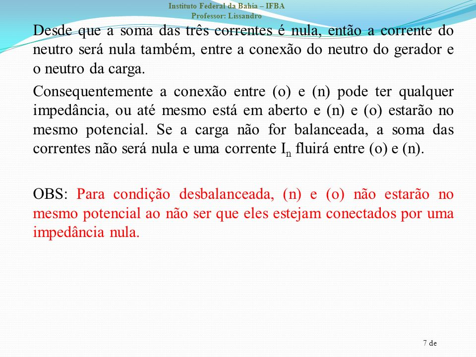 7 de Instituto Federal da Bahia – IFBA Professor: Lissandro Desde que a soma das três correntes é nula, então a corrente do neutro será nula também, e