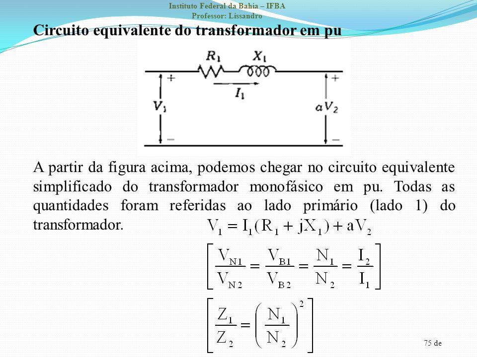 75 de Instituto Federal da Bahia – IFBA Professor: Lissandro Circuito equivalente do transformador em pu A partir da figura acima, podemos chegar no c